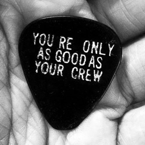 You're only as good as your crew. leaders.gude